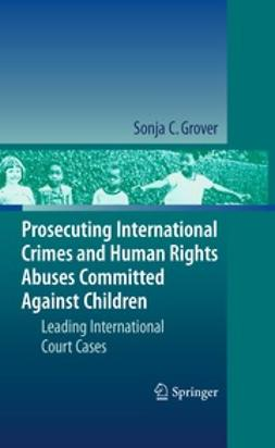 Grover, Sonja C. - Prosecuting International Crimes and Human Rights Abuses Committed Against Children, ebook