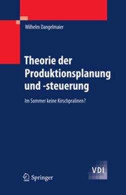 Dangelmaier, Wilhelm - Theorie der Produktionsplanung und -steuerung, ebook