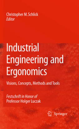 Schlick, Christopher M. - Industrial Engineering and Ergonomics, ebook