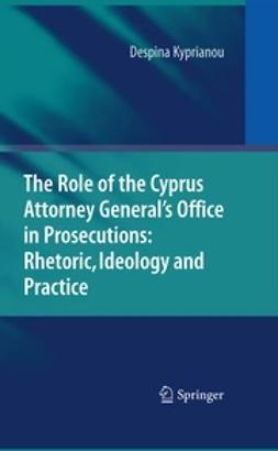 Kyprianou, Despina - The Role of the Cyprus Attorney General's Office in Prosecutions: Rhetoric, Ideology and Practice, ebook
