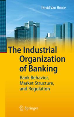 VanHoose, David - The Industrial Organization of Banking, e-kirja