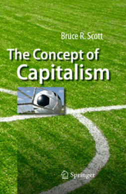 Scott, Bruce R. - The Concept of Capitalism, ebook