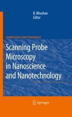 Bhushan, Bharat - Scanning Probe Microscopy in Nanoscience and Nanotechnology, ebook