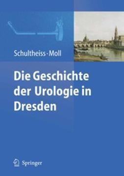 Schultheiss, Dirk - Die Geschichte der Urologie in Dresden, ebook