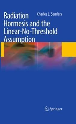 Sanders, Charles L. - Radiation Hormesis and the Linear-No-Threshold Assumption, e-kirja