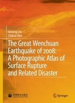 Lin, Aiming - The Great Wenchuan Earthquake of 2008: A Photographic Atlas of Surface Rupture and Related Disaster, ebook