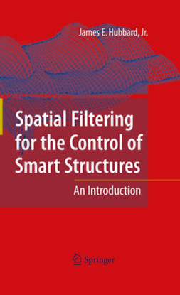 Hubbard, James E. - Spatial Filtering for the Control of Smart Structures, ebook