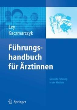 Ley, Ulrike - Führungshandbuch für Ärztinnen, ebook