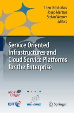 Dimitrakos, Theo - Service Oriented Infrastructures and Cloud Service Platforms for the Enterprise, ebook