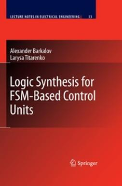 Barkalov, Alexander - Logic Synthesis for FSM-Based Control Units, e-bok