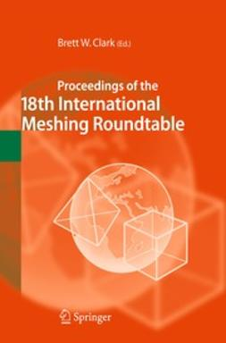 Clark, Brett W. - Proceedings of the 18th International Meshing Roundtable, ebook
