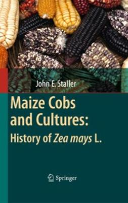 Staller, John - Maize Cobs and Cultures: History of Zea mays L., ebook