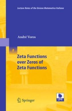 Voros, André - Zeta Functions over Zeros of Zeta Functions, ebook