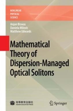 Biswas, Anjan - Mathematical Theory of Dispersion-Managed Optical Solitons, ebook