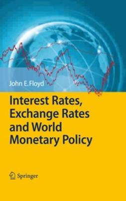 Floyd, John E. - Interest Rates, Exchange Rates and World Monetary Policy, ebook