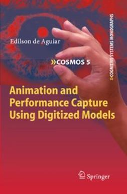 Aguiar, Edilson - Animation and Performance Capture Using Digitized Models, e-bok