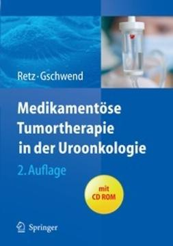 Retz, M. - Medikamentöse Tumortherapie in der Uroonkologie, ebook