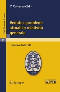 Cattaneo, C. - Vedute e problemi attuali in relatività generale, ebook