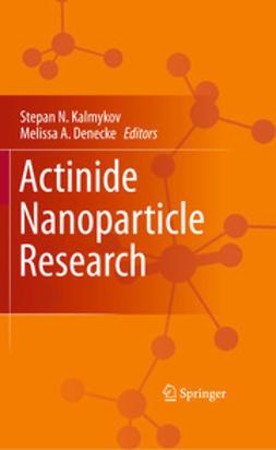 Kalmykov, Stepan N. - Actinide Nanoparticle Research, ebook