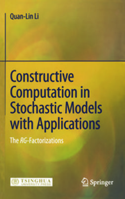 Li, Quan-Lin - Constructive Computation in Stochastic Models with Applications, ebook
