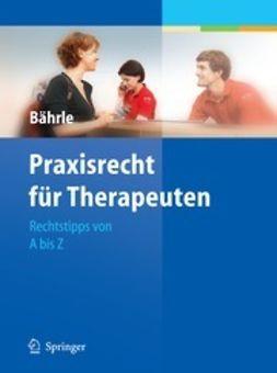 Bährle, Ralph Jürgen - Praxisrecht für Therapeuten, ebook
