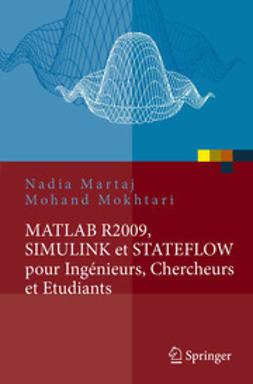 Martaj, Nadia - MATLAB R2009, SIMULINK et STATEFLOW pour Ingénieurs, Chercheurs et Etudiants, ebook