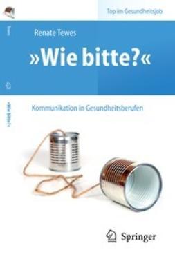 Tewes, Renate - »Wie bitte?« – Kommunikation in Gesundheitsberufen, ebook