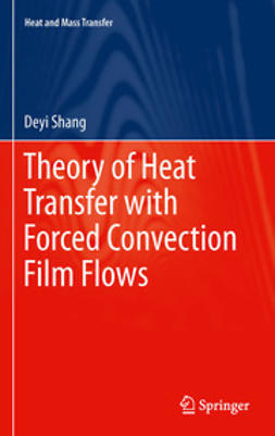 Shang, Deyi - Theory of Heat Transfer with Forced Convection Film Flows, ebook