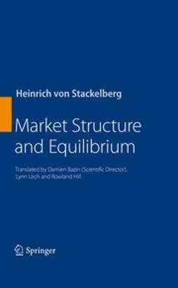 Stackelberg, Heinrich von - Market Structure and Equilibrium, ebook