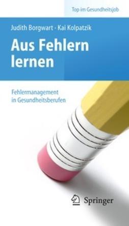 Borgwart, Judith - Aus Fehlern lernen – Fehlermanagement in Gesundheitsberufen, ebook