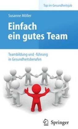 Möller, Susanne - Einfach ein gutes Team – Teambildung und -führung in Gesundheitsberufen, ebook