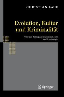 Laue, Christian - Evolution, Kultur und Kriminalität, ebook