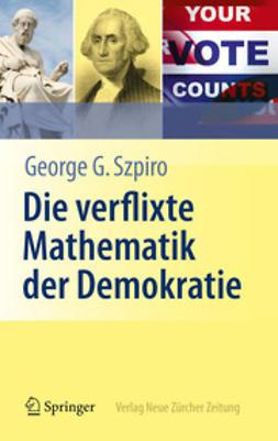 Szpiro, George G. - Die verflixte Mathematik der Demokratie, ebook