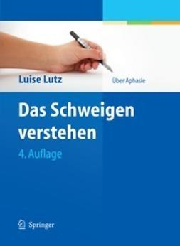 Lutz, Luise - Das Schweigen verstehen, e-kirja