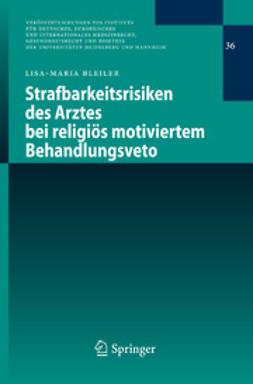 Bleiler, Lisa-Maria - Strafbarkeitsrisiken des Arztes bei religiös motiviertem Behandlungsveto, ebook