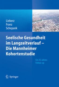 Lieberz, Klaus - Seelische Gesundheit im Langzeitverlauf – Die Mannheimer Kohortenstudie, ebook