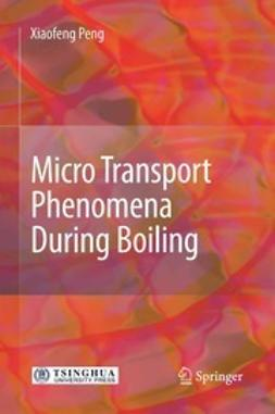 Peng, Xiaofeng - Micro Transport Phenomena During Boiling, ebook