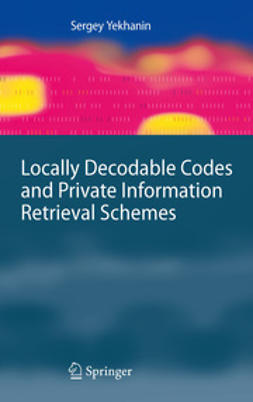 Yekhanin, Sergey - Locally Decodable Codes and Private Information Retrieval Schemes, e-kirja