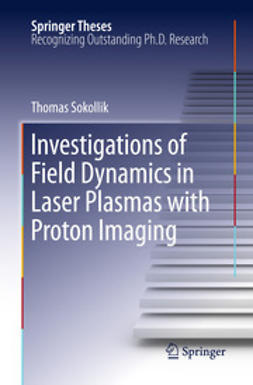 Sokollik, Thomas - Investigations of Field Dynamics in Laser Plasmas with Proton Imaging, ebook