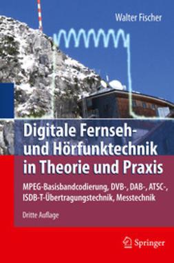 Fischer, Walter - Digitale Fernseh- und Hörfunktechnik in Theorie und Praxis, e-bok