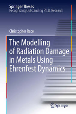 Race, Christopher - The Modelling of Radiation Damage in Metals Using Ehrenfest Dynamics, ebook