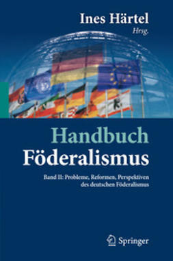 Härtel, Ines - Handbuch Föderalismus – Föderalismus als demokratische Rechtsordnung und Rechtskultur in Deutschland, Europa und der Welt, ebook