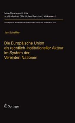 Scheffler, Jan - Die Europäische Union als rechtlich-institutioneller Akteur im System der Vereinten Nationen, ebook