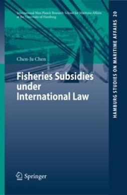 Chen, Chen-Ju - Fisheries Subsidies under International Law, ebook