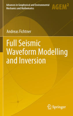 Fichtner, Andreas - Full Seismic Waveform Modelling and Inversion, ebook