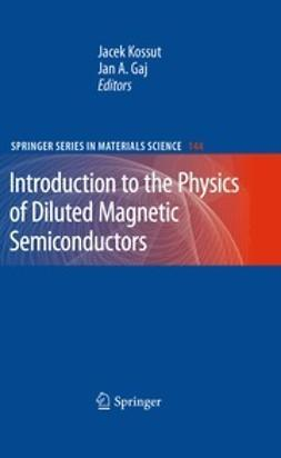 Gaj, Jan A. - Introduction to the Physics of Diluted Magnetic Semiconductors, ebook