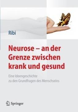 Ribi, Alfred - Neurose – an der Grenze zwischen krank und gesund, ebook