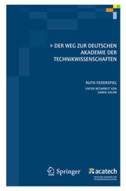 Federspiel, Ruth - Der Weg zur Deutschen Akademie der Technikwissenschaften, ebook