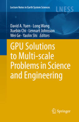 Yuen, David A. - GPU Solutions to Multi-scale Problems in Science and Engineering, ebook