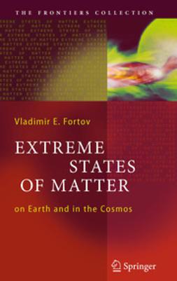 Fortov, Vladimir E. - Extreme States of Matter, ebook